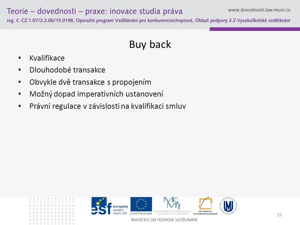 Buy back Kvalifikace Dlouhodobé transakce Obvykle dvě transakce s propojením Možný dopad imperativních ustanovení Právní regulace v závislosti na kval