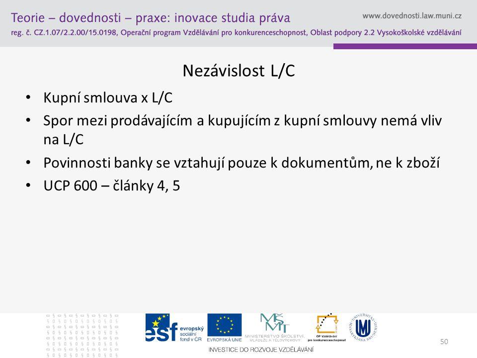 50 Nezávislost L/C Kupní smlouva x L/C Spor mezi prodávajícím a kupujícím z kupní smlouvy nemá vliv na L/C Povinnosti banky se vztahují pouze k dokume