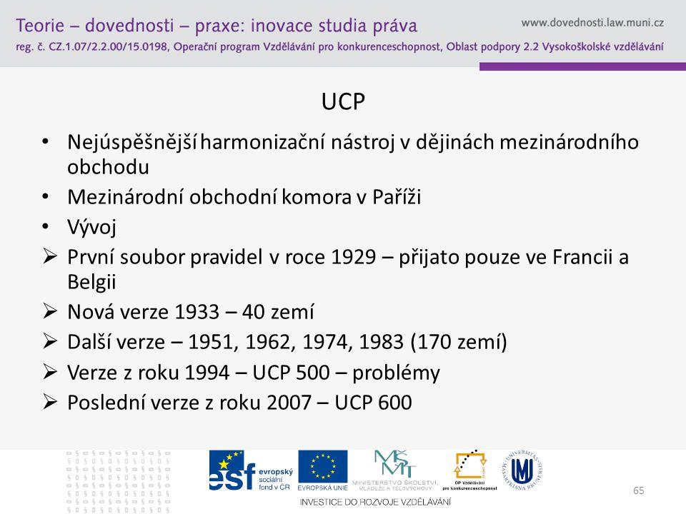 65 UCP Nejúspěšnější harmonizační nástroj v dějinách mezinárodního obchodu Mezinárodní obchodní komora v Paříži Vývoj  První soubor pravidel v roce 1