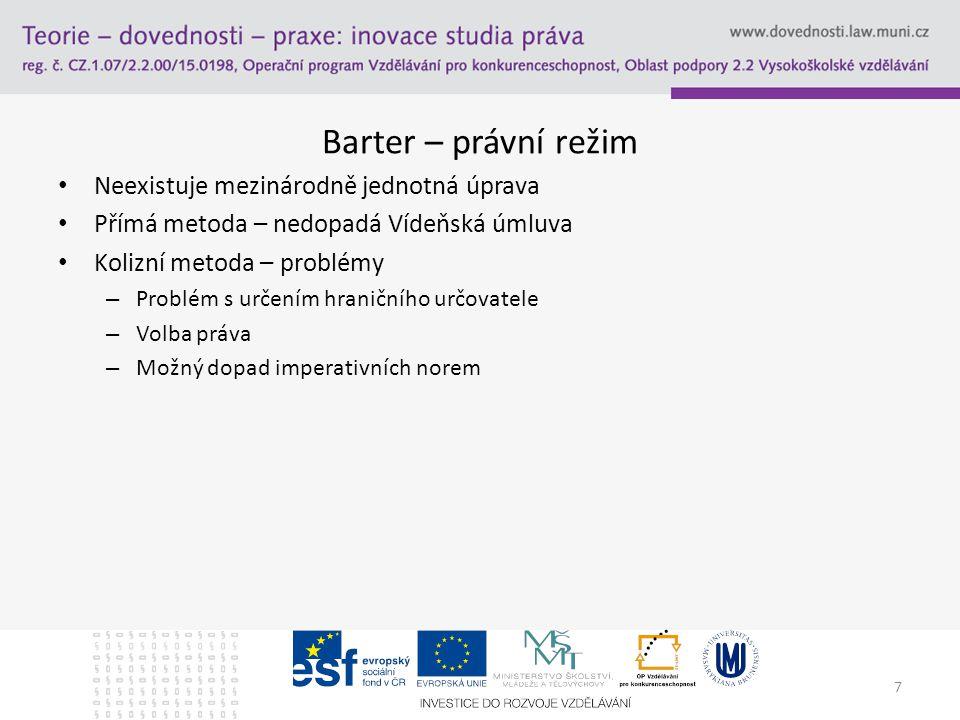 Barter – právní režim Neexistuje mezinárodně jednotná úprava Přímá metoda – nedopadá Vídeňská úmluva Kolizní metoda – problémy – Problém s určením hra