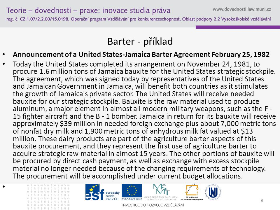 Barter - příklad Announcement of a United States-Jamaica Barter Agreement February 25, 1982 Today the United States completed its arrangement on Novem