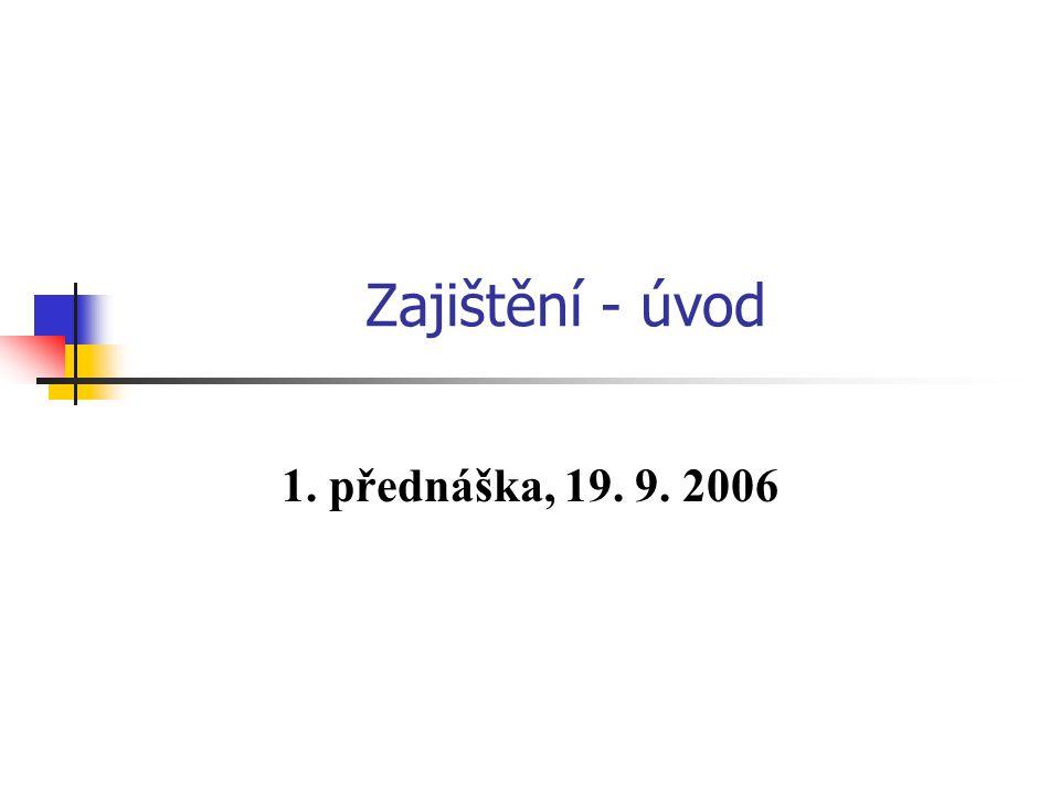 Zajištění - úvod 1. přednáška, 19. 9. 2006