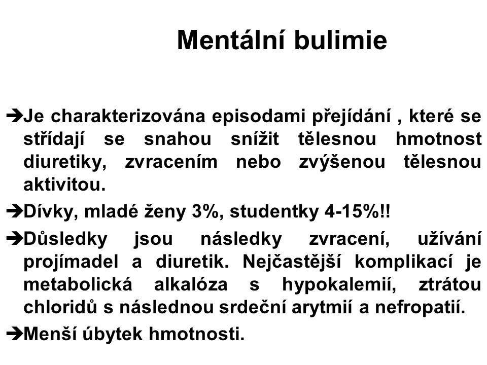 Mentální bulimie  Je charakterizována episodami přejídání, které se střídají se snahou snížit tělesnou hmotnost diuretiky, zvracením nebo zvýšenou tě