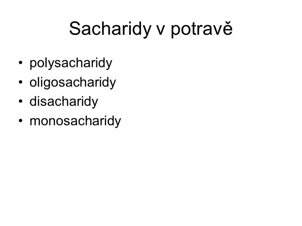 Sacharidy v potravě polysacharidy oligosacharidy disacharidy monosacharidy