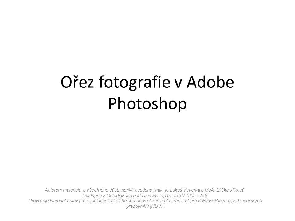 Ořez fotografie v Adobe Photoshop Autorem materiálu a všech jeho částí, není-li uvedeno jinak, je Lukáš Veverka a MgA.