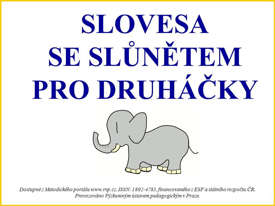 SLOVESA SE SLŮNĚTEM PRO DRUHÁČKY Dostupné z Metodického portálu www.rvp.cz, ISSN: 1802-4785, financovaného z ESF a státního rozpočtu ČR.
