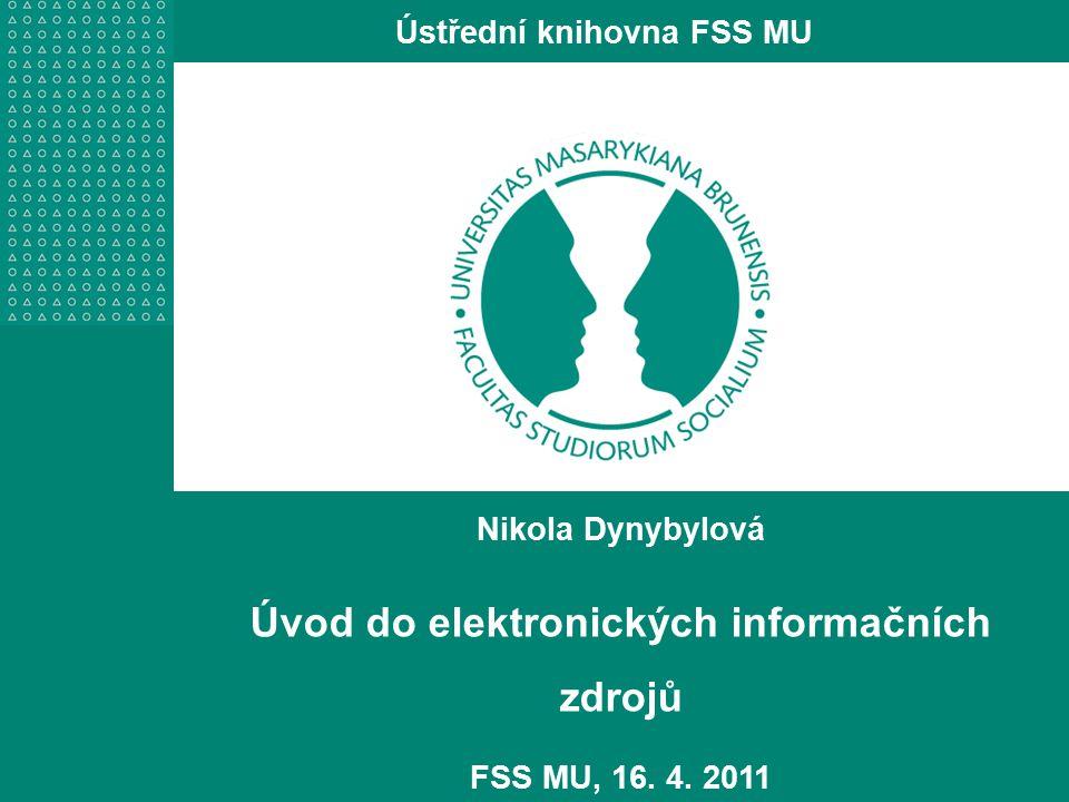 Nikola Dynybylová Úvod do elektronických informačních zdrojů FSS MU, 16.