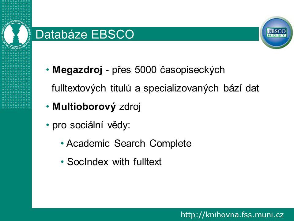 http://knihovna.fss.muni.cz Databáze EBSCO Megazdroj - přes 5000 časopiseckých fulltextových titulů a specializovaných bází dat Multioborový zdroj pro sociální vědy: Academic Search Complete SocIndex with fulltext