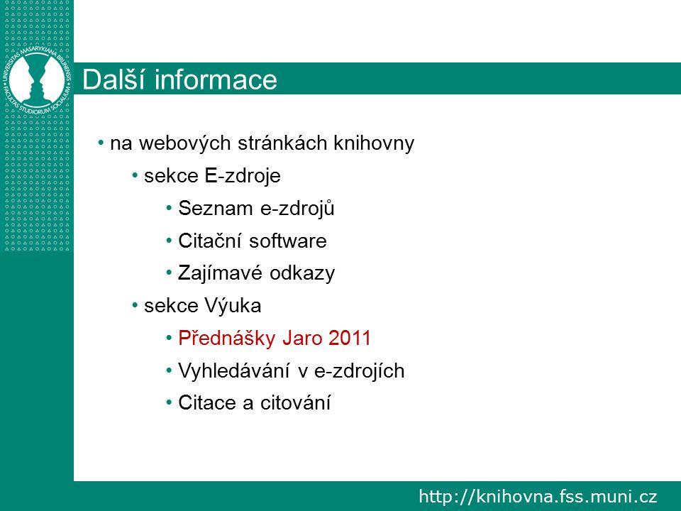 http://knihovna.fss.muni.cz Další informace na webových stránkách knihovny sekce E-zdroje Seznam e-zdrojů Citační software Zajímavé odkazy sekce Výuka Přednášky Jaro 2011 Vyhledávání v e-zdrojích Citace a citování
