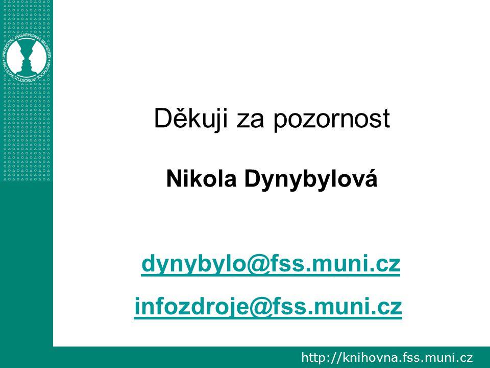 http://knihovna.fss.muni.cz Děkuji za pozornost Nikola Dynybylová dynybylo@fss.muni.cz infozdroje@fss.muni.cz