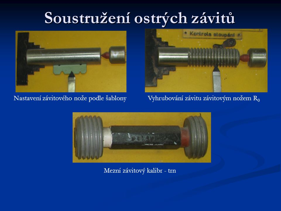 Soustružení ostrých závitů Nastavení závitového nože podle šablonyVyhrubování závitu závitovým nožem R 0 Mezní závitový kalibr - trn