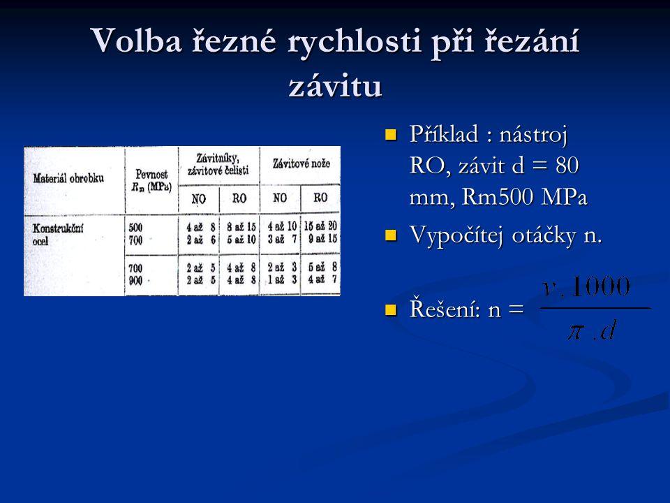 Volba řezné rychlosti při řezání závitu Příklad : nástroj RO, závit d = 80 mm, Rm500 MPa Vypočítej otáčky n. Řešení: n =
