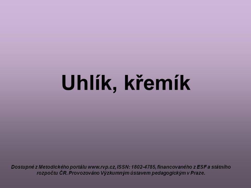 Uhlík, křemík Dostupné z Metodického portálu www.rvp.cz, ISSN: 1802-4785, financovaného z ESF a státního rozpočtu ČR. Provozováno Výzkumným ústavem pe