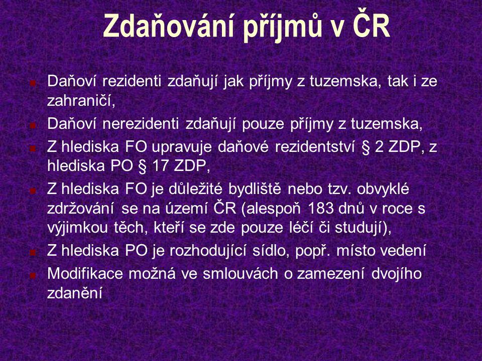 Zdaňování příjmů v ČR Daňoví rezidenti zdaňují jak příjmy z tuzemska, tak i ze zahraničí, Daňoví nerezidenti zdaňují pouze příjmy z tuzemska, Z hlediska FO upravuje daňové rezidentství § 2 ZDP, z hlediska PO § 17 ZDP, Z hlediska FO je důležité bydliště nebo tzv.