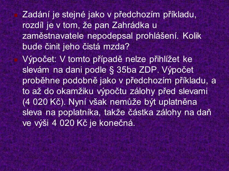 Zadání je stejné jako v předchozím příkladu, rozdíl je v tom, že pan Zahrádka u zaměstnavatele nepodepsal prohlášení.