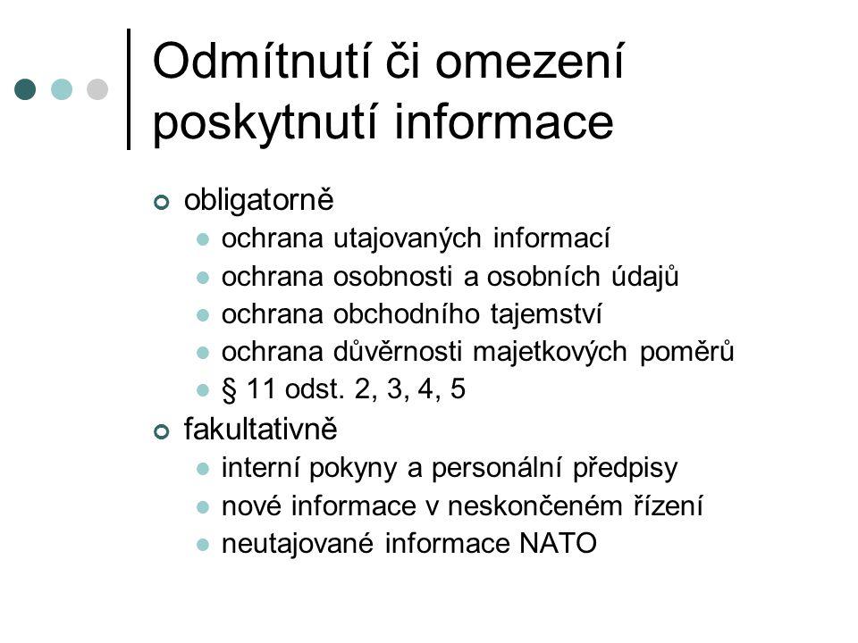 Odmítnutí či omezení poskytnutí informace obligatorně ochrana utajovaných informací ochrana osobnosti a osobních údajů ochrana obchodního tajemství ochrana důvěrnosti majetkových poměrů § 11 odst.