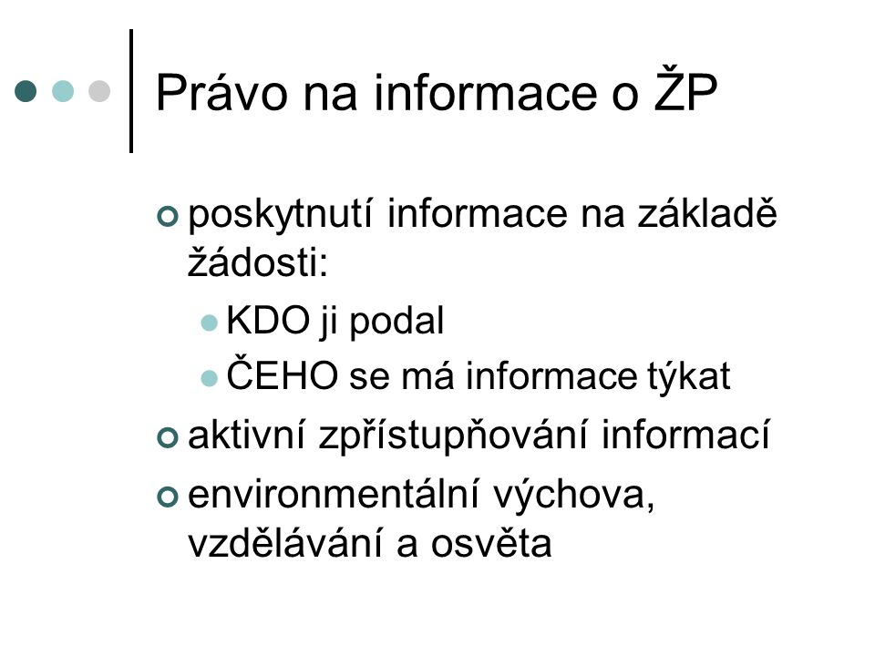 Právo na informace o ŽP poskytnutí informace na základě žádosti: KDO ji podal ČEHO se má informace týkat aktivní zpřístupňování informací environmentální výchova, vzdělávání a osvěta