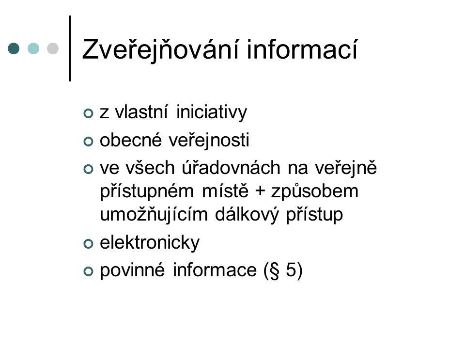 Zveřejňování informací z vlastní iniciativy obecné veřejnosti ve všech úřadovnách na veřejně přístupném místě + způsobem umožňujícím dálkový přístup elektronicky povinné informace (§ 5)