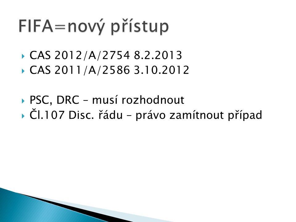  CAS 2012/A/2754 8.2.2013  CAS 2011/A/2586 3.10.2012  PSC, DRC – musí rozhodnout  Čl.107 Disc. řádu – právo zamítnout případ
