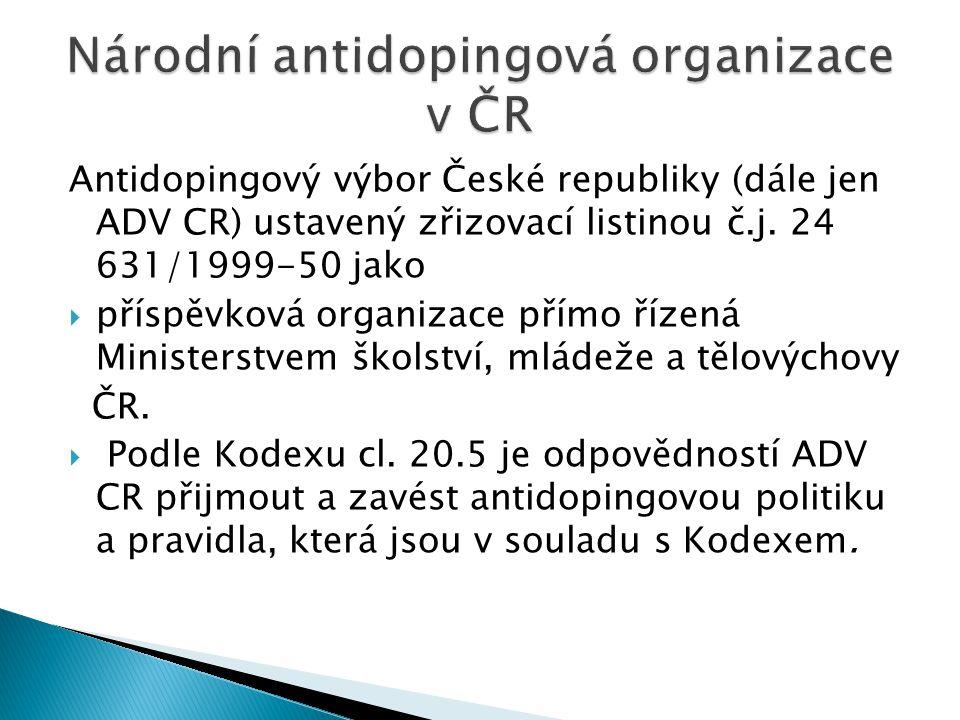 Antidopingový výbor České republiky (dále jen ADV CR) ustavený zřizovací listinou č.j. 24 631/1999-50 jako  příspěvková organizace přímo řízená Minis