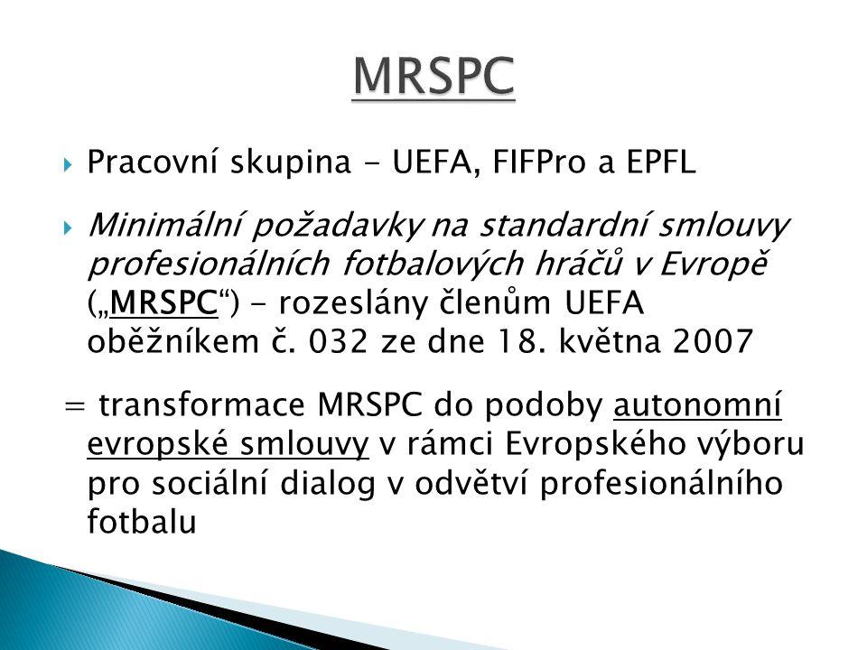 """ Pracovní skupina - UEFA, FIFPro a EPFL  Minimální požadavky na standardní smlouvy profesionálních fotbalových hráčů v Evropě (""""MRSPC"""") - rozeslány"""