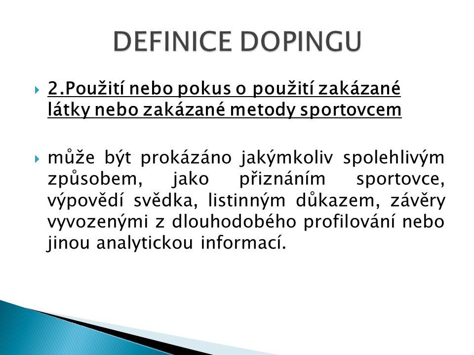  2.Použití nebo pokus o použití zakázané látky nebo zakázané metody sportovcem  může být prokázáno jakýmkoliv spolehlivým způsobem, jako přiznáním s