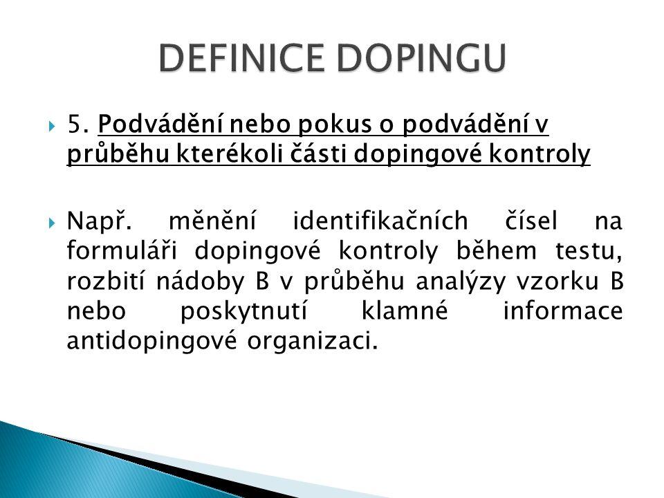  5. Podvádění nebo pokus o podvádění v průběhu kterékoli části dopingové kontroly  Např. měnění identifikačních čísel na formuláři dopingové kontrol