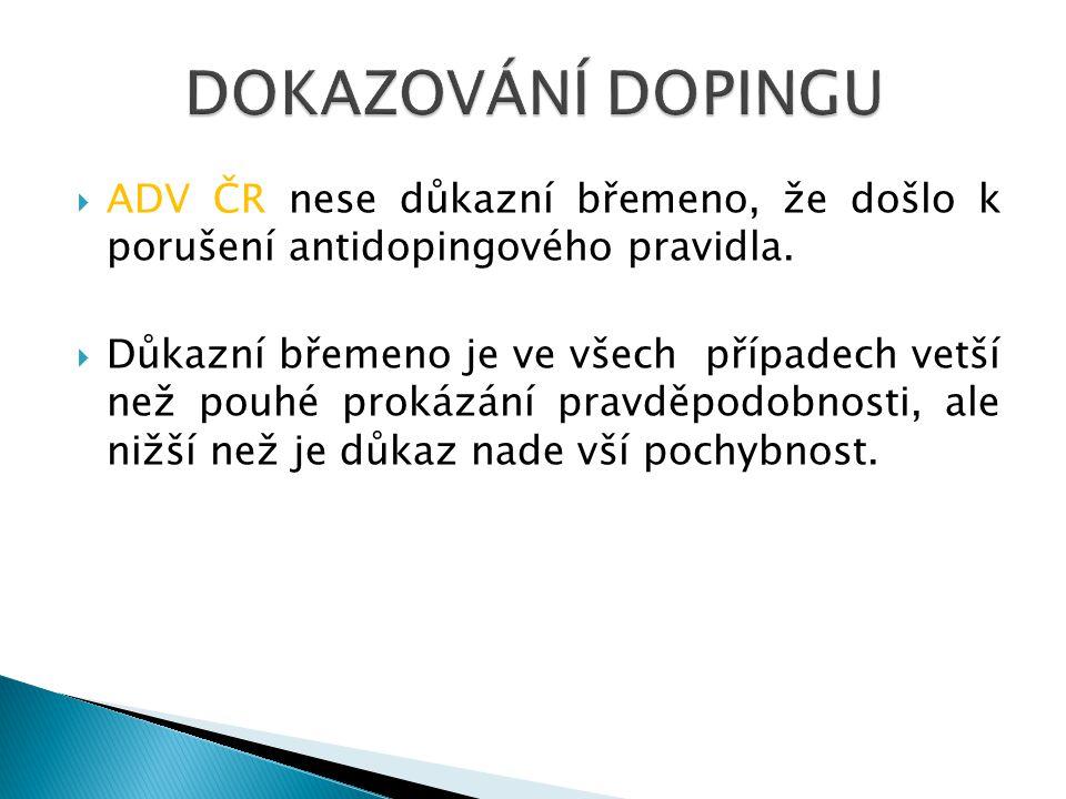  ADV ČR nese důkazní břemeno, že došlo k porušení antidopingového pravidla.  Důkazní břemeno je ve všech případech vetší než pouhé prokázání pravděp