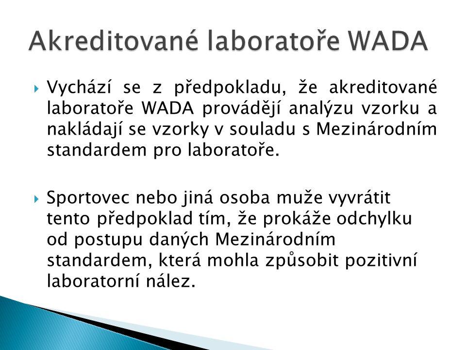  Vychází se z předpokladu, že akreditované laboratoře WADA provádějí analýzu vzorku a nakládají se vzorky v souladu s Mezinárodním standardem pro lab