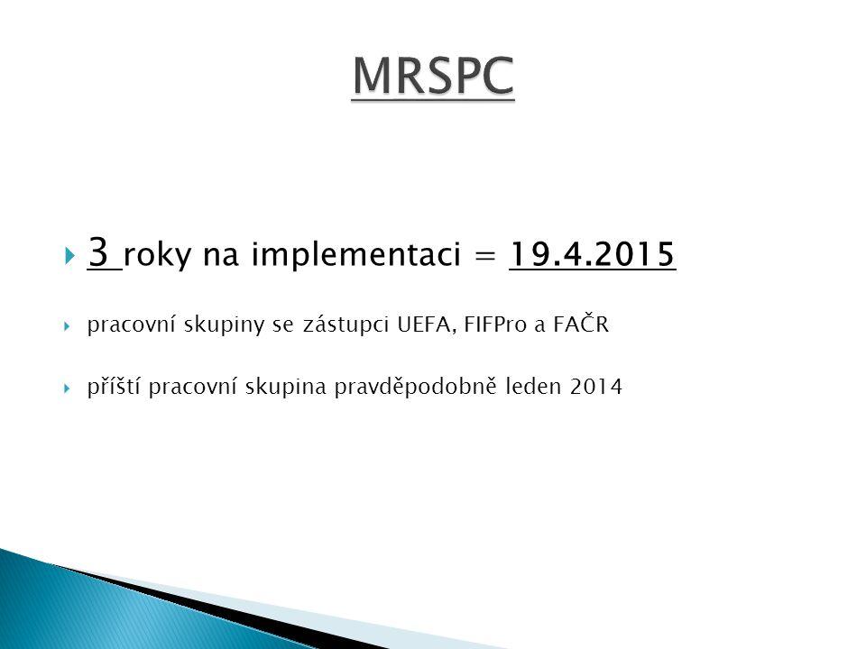  3 roky na implementaci = 19.4.2015  pracovní skupiny se zástupci UEFA, FIFPro a FAČR  příští pracovní skupina pravděpodobně leden 2014