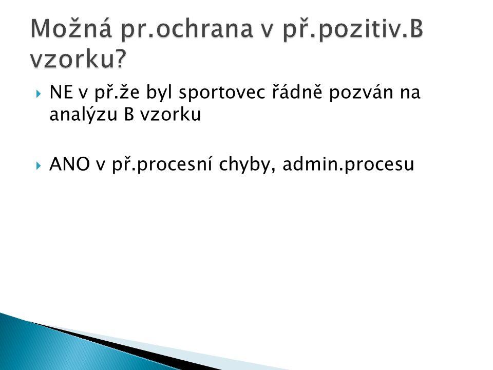  NE v př.že byl sportovec řádně pozván na analýzu B vzorku  ANO v př.procesní chyby, admin.procesu