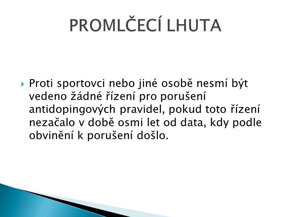  Proti sportovci nebo jiné osobě nesmí být vedeno žádné řízení pro porušení antidopingových pravidel, pokud toto řízení nezačalo v době osmi let od d
