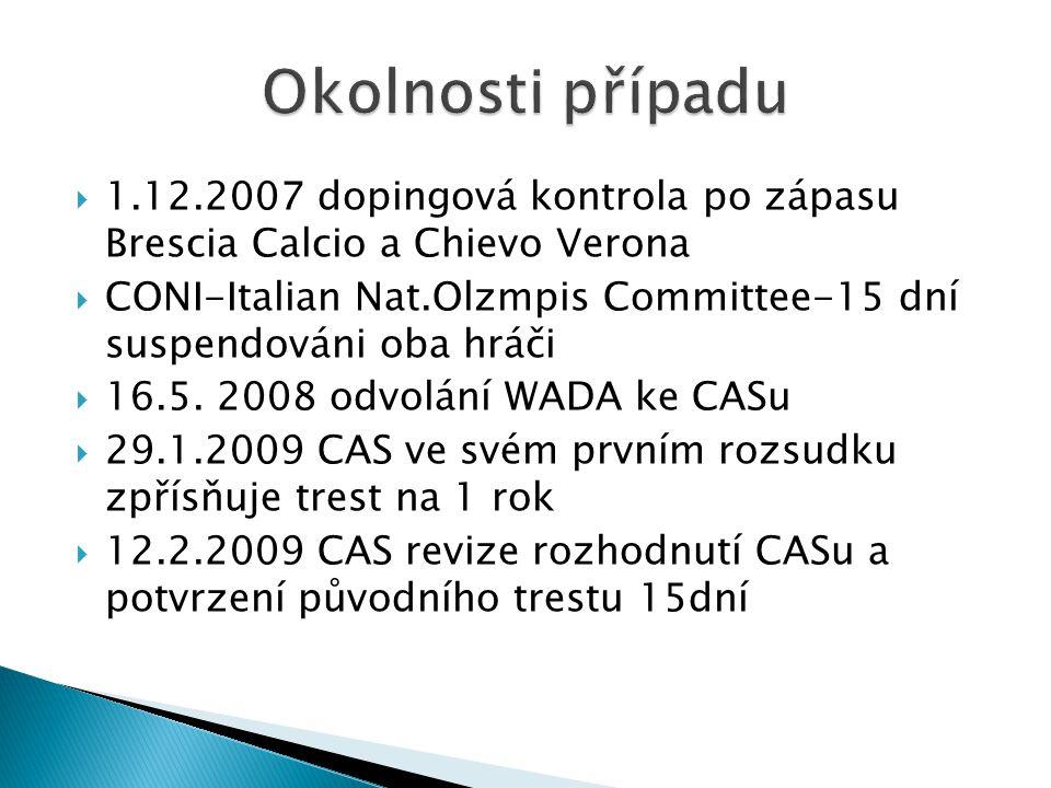  1.12.2007 dopingová kontrola po zápasu Brescia Calcio a Chievo Verona  CONI-Italian Nat.Olzmpis Committee-15 dní suspendováni oba hráči  16.5. 200