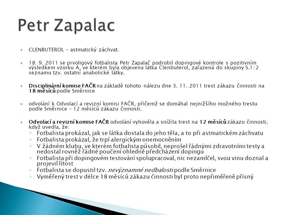  CLENBUTEROL – astmatický záchvat.  18. 9. 2011 se prvoligový fotbalista Petr Zapalač podrobil dopingové kontrole s pozitivním výsledkem vzorku A, v