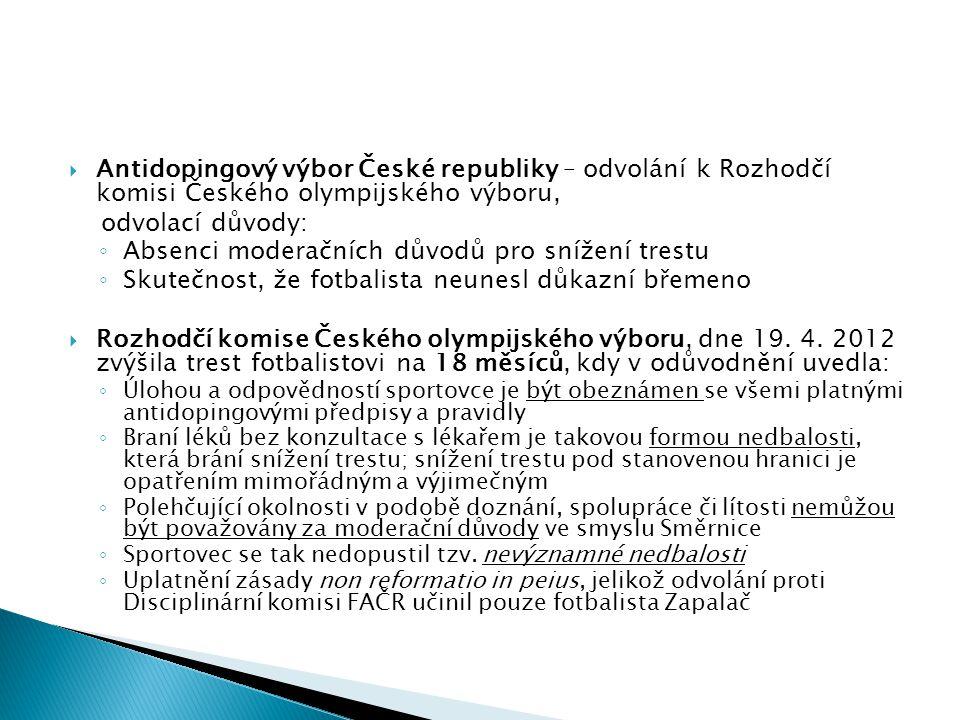  Antidopingový výbor České republiky – odvolání k Rozhodčí komisi Českého olympijského výboru, odvolací důvody: ◦ Absenci moderačních důvodů pro sníž