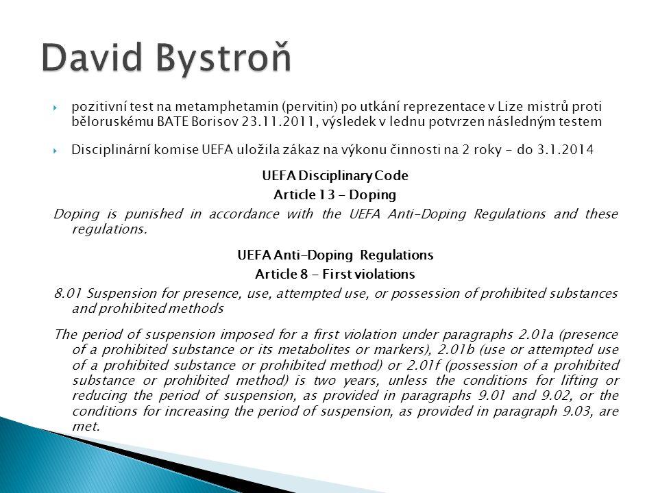  pozitivní test na metamphetamin (pervitin) po utkání reprezentace v Lize mistrů proti běloruskému BATE Borisov 23.11.2011, výsledek v lednu potvrzen