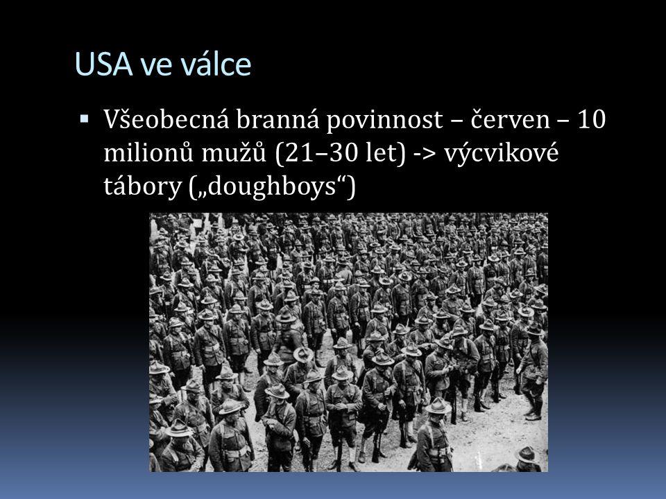 """USA ve válce  Všeobecná branná povinnost – červen – 10 milionů mužů (21–30 let) -> výcvikové tábory (""""doughboys )"""