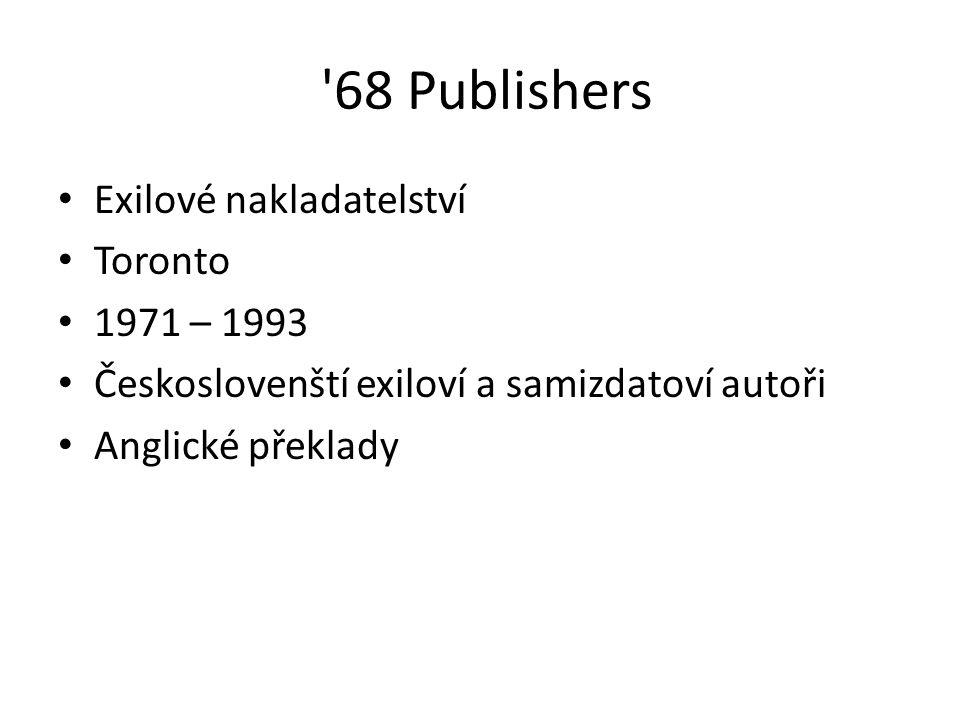 '68 Publishers Exilové nakladatelství Toronto 1971 – 1993 Českoslovenští exiloví a samizdatoví autoři Anglické překlady