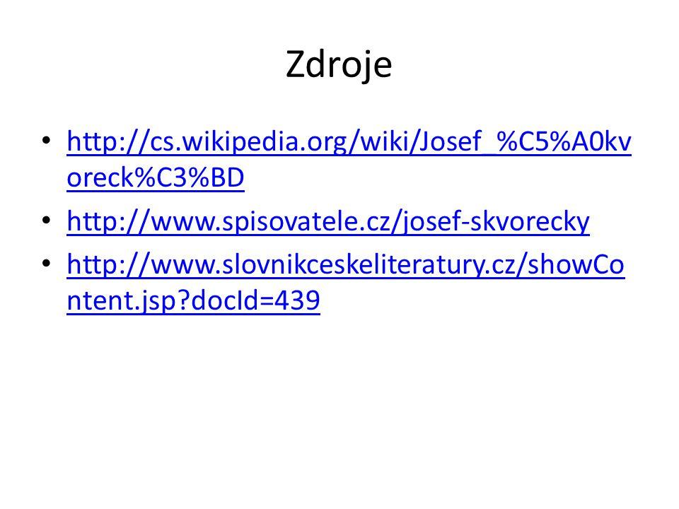 Zdroje http://cs.wikipedia.org/wiki/Josef_%C5%A0kv oreck%C3%BD http://cs.wikipedia.org/wiki/Josef_%C5%A0kv oreck%C3%BD http://www.spisovatele.cz/josef