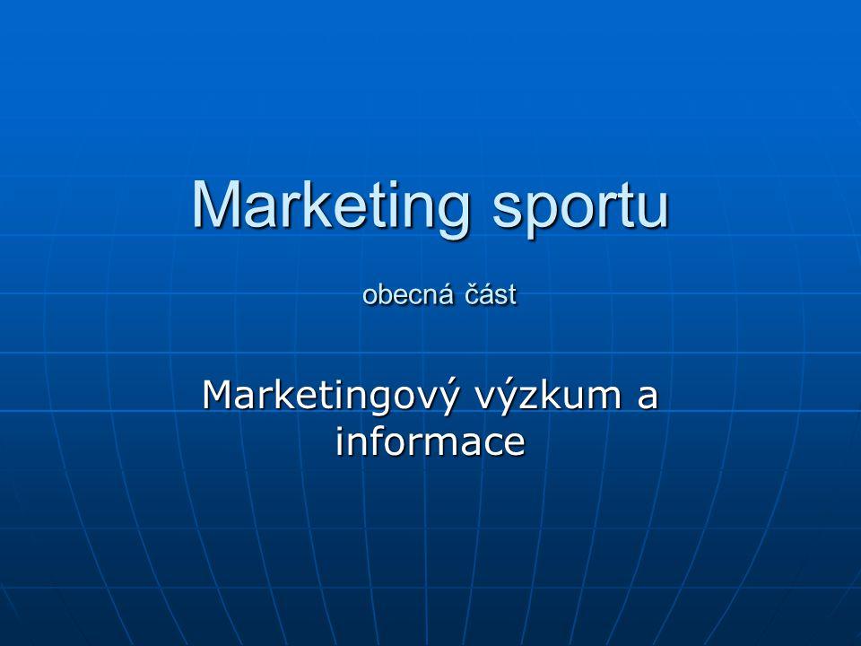 Marketing sportu obecná část Marketingový výzkum a informace
