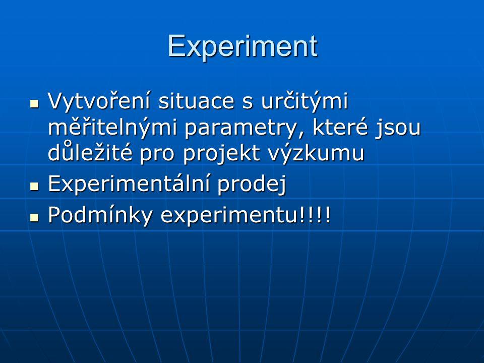 Experiment Vytvoření situace s určitými měřitelnými parametry, které jsou důležité pro projekt výzkumu Vytvoření situace s určitými měřitelnými parametry, které jsou důležité pro projekt výzkumu Experimentální prodej Experimentální prodej Podmínky experimentu!!!.