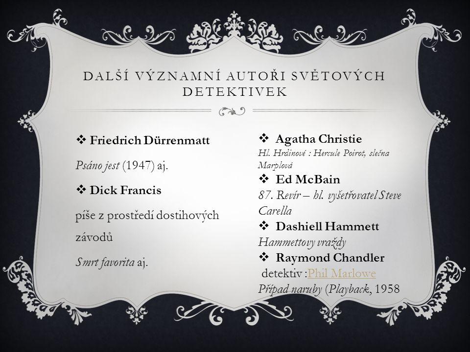 DALŠÍ VÝZNAMNÍ AUTOŘI SVĚTOVÝCH DETEKTIVEK  Friedrich Dürrenmatt Psáno jest (1947) aj.  Dick Francis píše z prostředí dostihových závodů Smrt favori