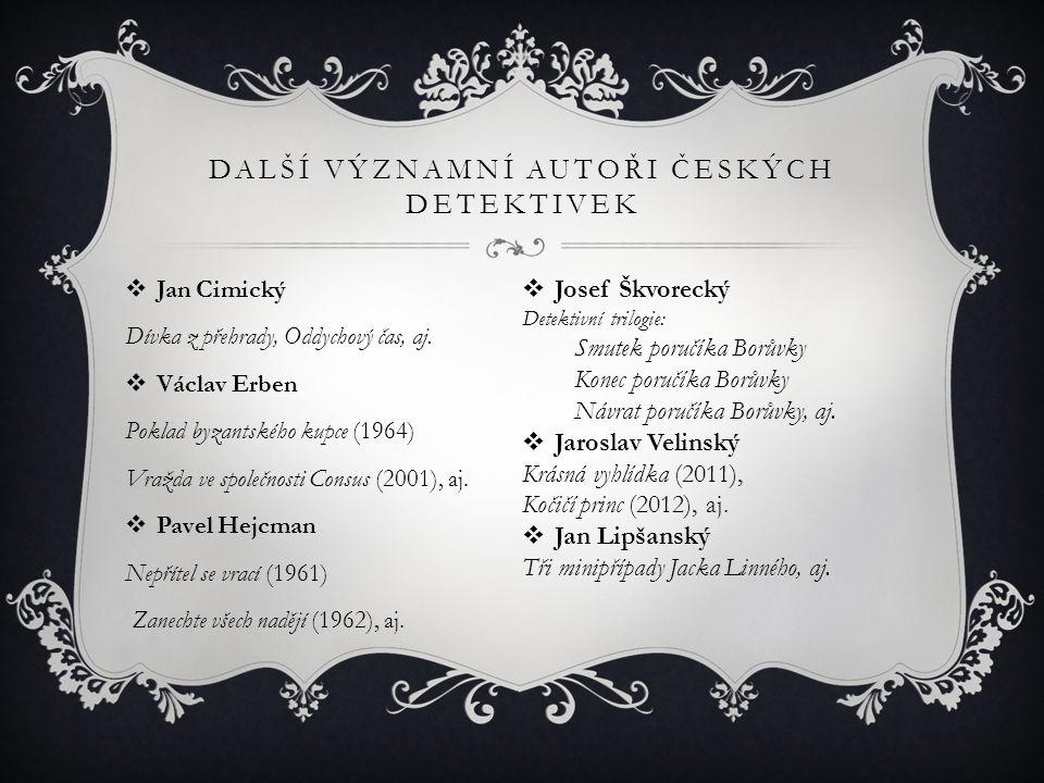 DALŠÍ VÝZNAMNÍ AUTOŘI ČESKÝCH DETEKTIVEK  Jan Cimický Dívka z přehrady, Oddychový čas, aj.  Václav Erben Poklad byzantského kupce (1964) Vražda ve s