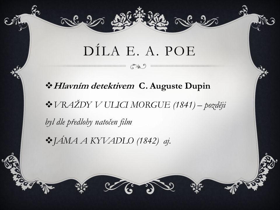 DÍLA E. A. POE  Hlavním detektivem C. Auguste Dupin  VRAŽDY V ULICI MORGUE (1841) – později byl dle předlohy natočen film  JÁMA A KYVADLO (1842) aj