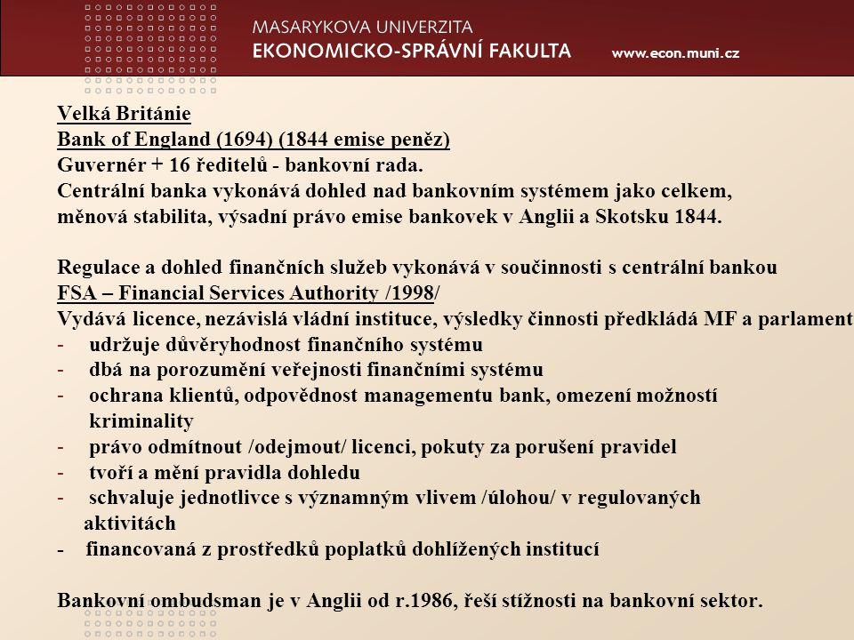 www.econ.muni.cz Velká Británie Bank of England (1694) (1844 emise peněz) Guvernér + 16 ředitelů - bankovní rada.