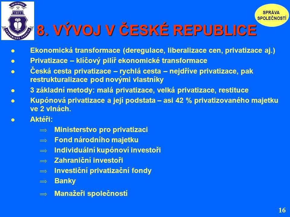 8. VÝVOJ V ČESKÉ REPUBLICE 8. VÝVOJ V ČESKÉ REPUBLICE Ekonomická transformace (deregulace, liberalizace cen, privatizace aj.) Privatizace – klíčový pi