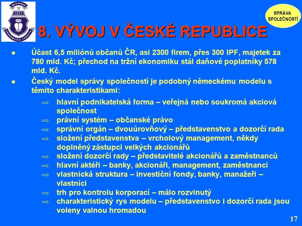 8. VÝVOJ V ČESKÉ REPUBLICE 8. VÝVOJ V ČESKÉ REPUBLICE Účast 6,5 miliónů občanů ČR, asi 2300 firem, přes 300 IPF, majetek za 780 mld. Kč; přechod na tr