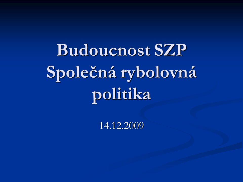 Budoucnost SZP Společná rybolovná politika 14.12.2009