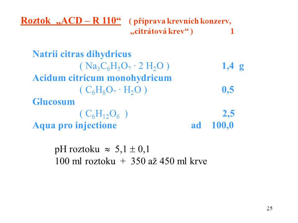 25 Natrii citras dihydricus ( Na 3 C 6 H 5 O 7 · 2 H 2 O ) 1,4 g Acidum citricum monohydricum ( C 6 H 8 O 7 · H 2 O ) 0,5 Glucosum ( C 6 H 12 O 6 ) 2,