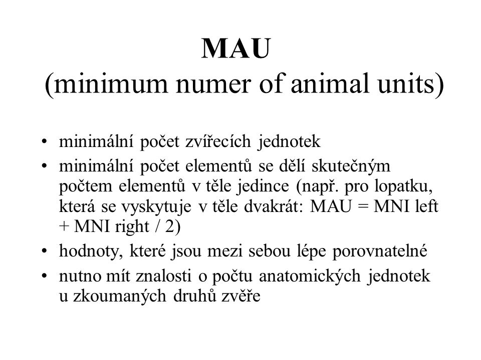MAU (minimum numer of animal units) minimální počet zvířecích jednotek minimální počet elementů se dělí skutečným počtem elementů v těle jedince (např.